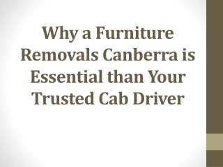 Why a Furniture Removals Canberra is Essential than Your Tru
