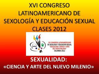XVI CONGRESO LATINOAMERICANO DE SEXOLOG A Y EDUCACI N SEXUAL CLASES 2012
