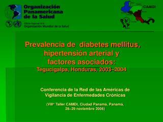 Prevalencia de  diabetes mellitus, hipertensi n arterial y  factores asociados:  Tegucigalpa, Honduras, 2003 2004
