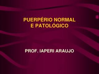 Puerpério normal e patológico