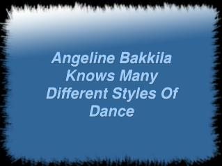 angeline bakkila knows many different styles of dance