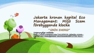 Jakarta kronan kapital Eco Management: Miljö Scam förebyggan