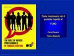 Come relazionarsi con il paziente rispetto al FUMO  Piero Clavario  Tiziana Zappulla