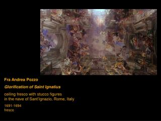 No Slide TitleFra Andrea Pozzo Glorification of Saint Ignatius ceiling fresco with stucco figures  in the nave of Sant I