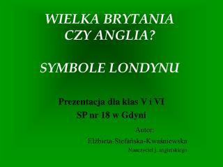 WIELKA BRYTANIA CZY ANGLIA SYMBOLE LONDYNU