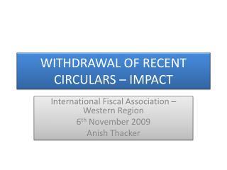 WITHDRAWAL OF RECENT CIRCULARS   IMPACT