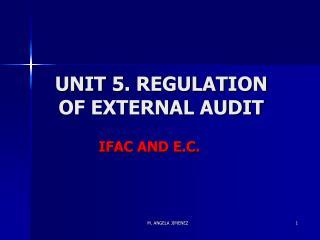 UNIT 5. REGULATION OF EXTERNAL AUDIT