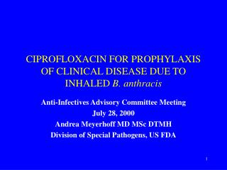 CIPROFLOXACIN FOR PROPHYLAXIS OF CLINICAL DISEASE DUE TO INHALED B. anthracis