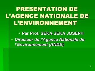 PRESENTATION DE L AGENCE NATIONALE DE L ENVIRONNEMENT