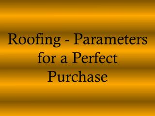 roofing - parameters for a perfect purchase