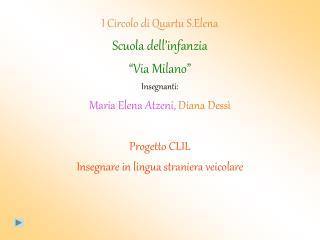 I Circolo di Quartu S.Elena Scuola dell infanzia  Via Milano   Insegnanti: Maria Elena Atzeni, Diana Dess    Progetto CL