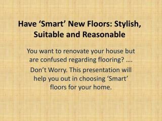 have 'smart' new floors: stylish, suitable and reasonable