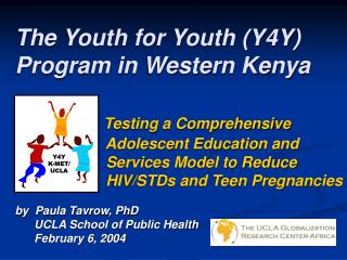 The Youth for Youth Y4Y Program in Western Kenya            Testing a Comprehensive                 Adolescent Education