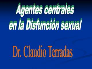 Agentes centrales  en la Disfunci n sexual