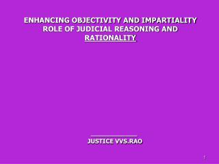 ENHANCING OBJECTIVITY AND IMPARTIALITY ROLE OF JUDICIAL REASONING AND RATIONALITY