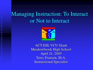 Managing Instruction: To Interact or Not to Interact