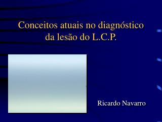 Conceitos atuais no diagn stico da les o do L.C.P.