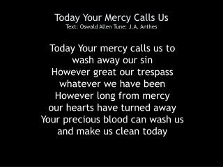Today Your Mercy Calls Us Text: Oswald Allen Tune: J.A. Anthes