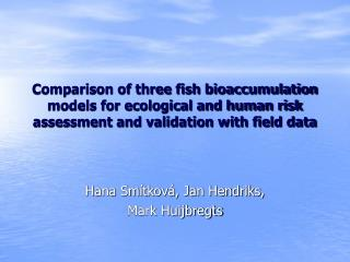 Comparison of three fish bioaccumulation models for ecological and ...