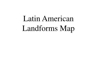 Latin American Landforms Map