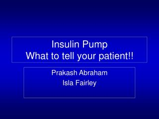 Insulin Pump  What to tell your patient