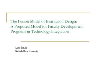 The Fusion Model of Instruction Design: A Proposed Model for Faculty Development Programs in Technology Integration