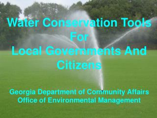 Water Conservation Tools For  Local Governments And Citizens  Georgia Department of Community Affairs Office of Environm