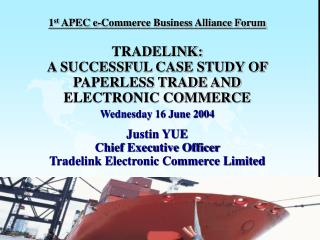 1st APEC e-Commerce Business Alliance Forum  TRADELINK:  A SUCCESSFUL CASE STUDY OF PAPERLESS TRADE AND ELECTRONIC COMME