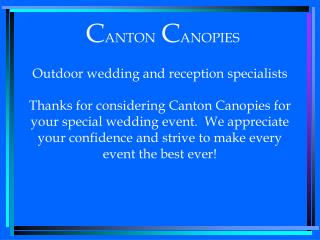 CANTON CANOPIES  Outdoor wedding and reception specialists  Thanks for considering Canton Canopies for your special wedd