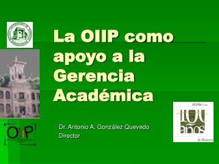 La OIIP como apoyo a la Gerencia Acad mica