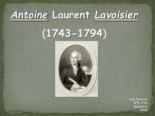 Antoine Laurent Lavoisier 1743-1794