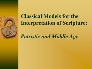 Classical Models for the Interpretation of Scripture:  Patristic and Middle Age