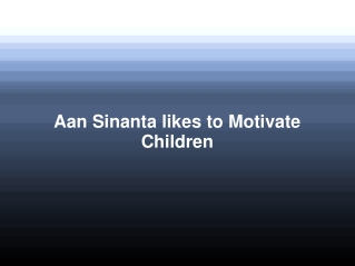 Aan Sinanta likes to Motivate Children