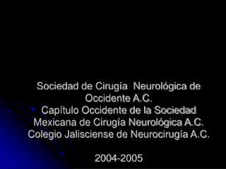 Sociedad de Cirug a  Neurol gica de Occidente A.C. Cap tulo Occidente de la Sociedad Mexicana de Cirug a Neurol gica A.C