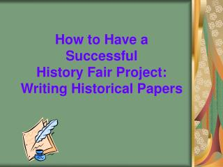 How to Have a Successful  History Fair Project:  Writing Historical Papers