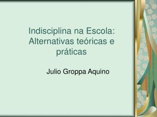 Indisciplina na Escola: Alternativas te