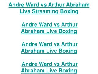 andre ward vs arthur abraham live streaming boxing 14 may 20