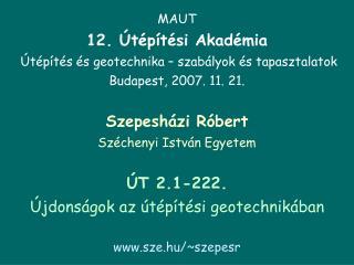 MAUT 12.  t p t si Akad mia   t p t s  s geotechnika   szab lyok  s tapasztalatok  Budapest, 2007. 11. 21.   Szepesh zi