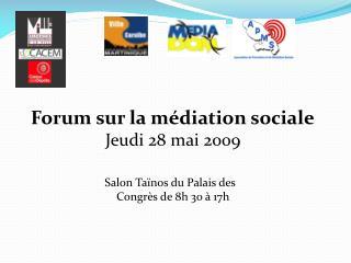 Forum sur la m diation sociale Jeudi 28 mai 2009  Salon Ta nos du Palais des   Congr s de 8h 30   17h