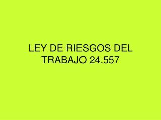 LEY DE RIESGOS DEL TRABAJO 24.557