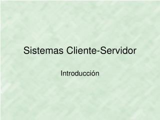 Sistemas Cliente-Servidor