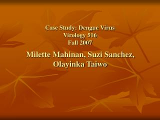 Case Study: Dengue Virus Virology 516 Fall 2007