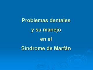 Problemas dentales  y su manejo  en el  S ndrome de Marf n