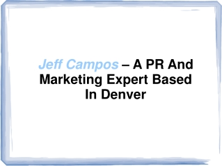 Jeff Campos – A PR And Marketing Expert Based In Denver