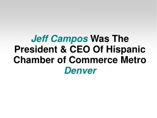 Jeff Campos Was The President & CEO Of Hispanic Chamber