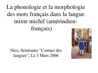 La phonologie et la morphologie des mots fran ais dans la langue mixte michif am rindien-fran ais
