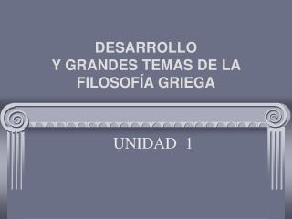 DESARROLLO Y GRANDES TEMAS DE LA FILOSOF