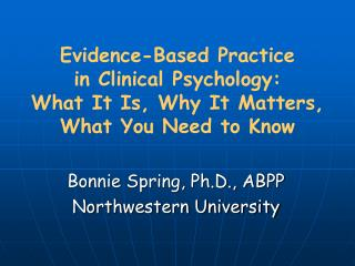 Evidence-Based Practice  in Clinical Psychology:   What It Is, Why It Matters,  What You Need to Know