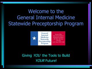 Welcome to the General Internal Medicine Statewide Preceptorship ...