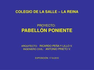 COLEGIO DE LA SALLE   LA REINA   PROYECTO:  PABELL N PONIENTE   ARQUITECTO:   RICARDO PE A Y LILLO V. INGENIERO CIVIL: